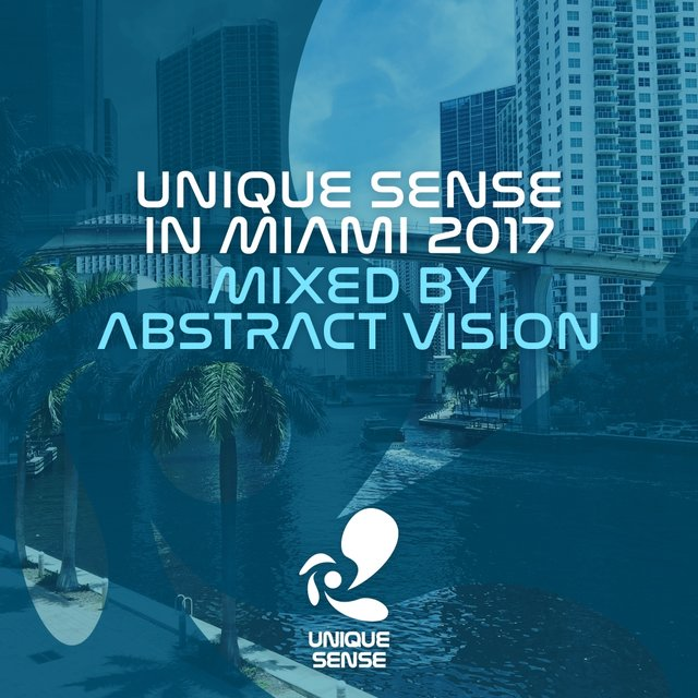 Unique Sense In Miami 2017 (Mixed by Abstract Vision)