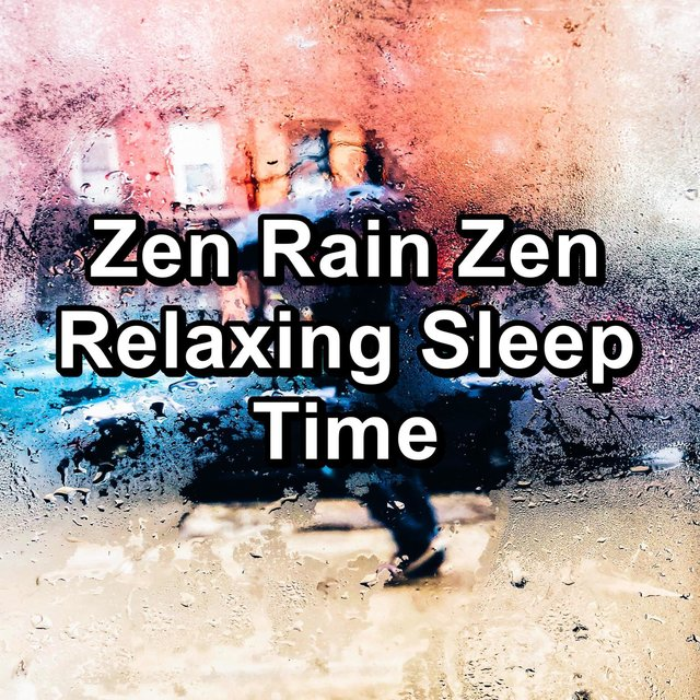 Zen Rain Zen Relaxing Sleep Time
