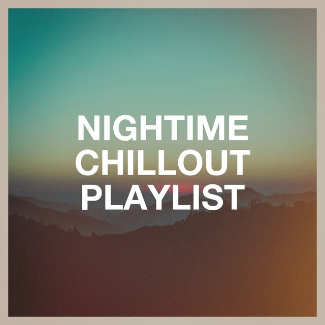 Nightime Chillout Playlist