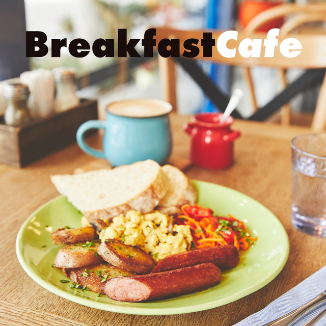 Breakfast Cafe - Collection of Relaxing Jazz Melodies Dedicated to Cafes and Bistros