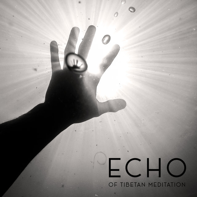 Echo of Tibetan Meditation – Spiritual New Age Music Collection That is Perfect for Deep Contemplations and Yoga Training, Chakras Energy, Open Heart, Far East, Zen, Buddha Lounge