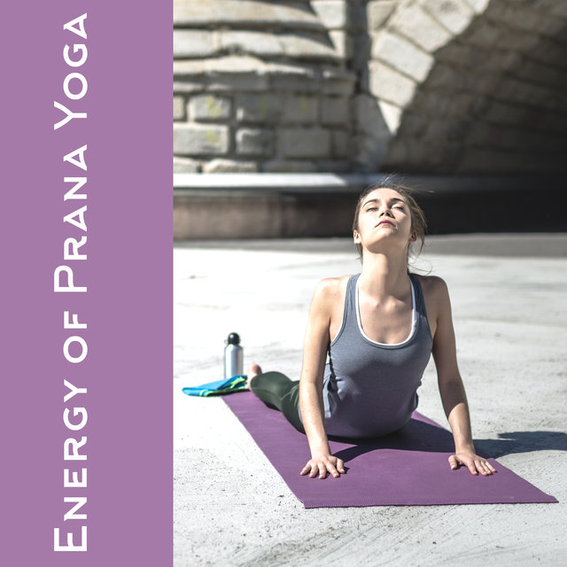 Energy of Prana Yoga – Collection of Ambient Cosmic Sounds, Yoga Karma, Hypnosis Meditation, Healing Activation Sounds, Relax Your Brain, Open Heart, Chakra Flow