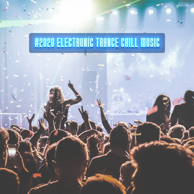 #2020 Electronic Trance Chill Music