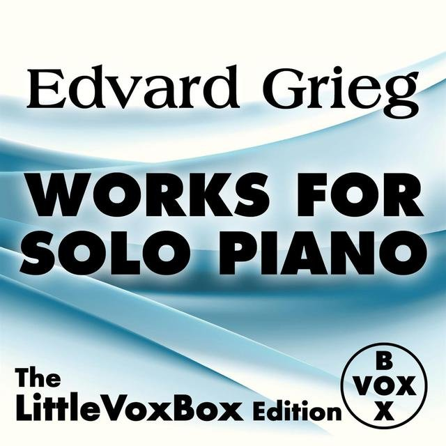 Grieg: Works for Solo Piano (The LittleVoxBox Edition)