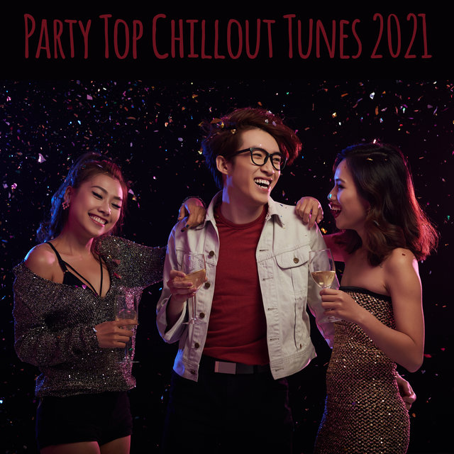Party Top Chillout Tunes 2021 – Tropical Chill, Dance All Night, Deep Chill in Paradise
