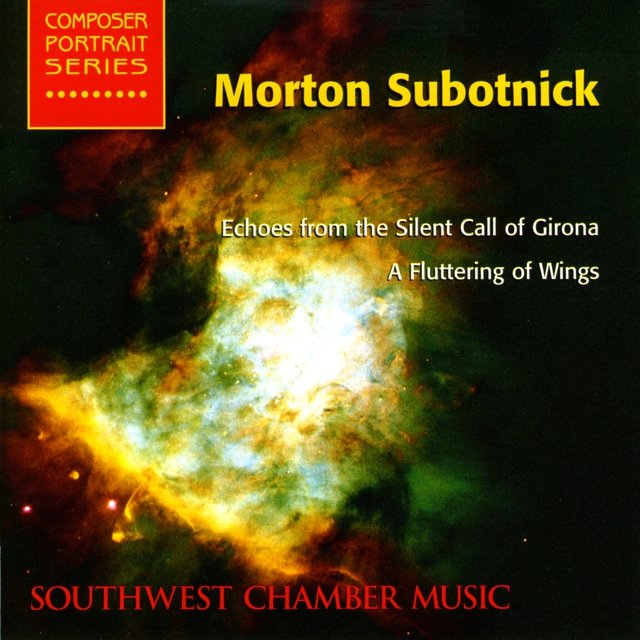 Subotnick, M.: Echoes From the Silent Call of Girona / A Fluttering of Wings (Southwest Chamber Music)