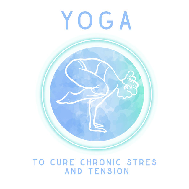 Yoga to Cure Chronic Stress and Tension