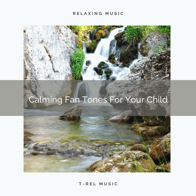 Calming Fan Tones For Your Child