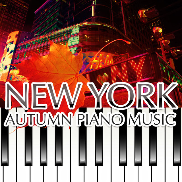 New York Autumn Piano Music – Soothing Healing Jazz Piano Bar Songs for Cozy Autumnal Evenings, Calm Down, Relax, Chill Out & Sleep