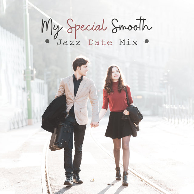 My Special Smooth Jazz Date Mix: 2019 Instrumental Soft Jazz Music for Date with Love, Romantic Walk & Dinner Background Songs, Vintage Sounds of Piano