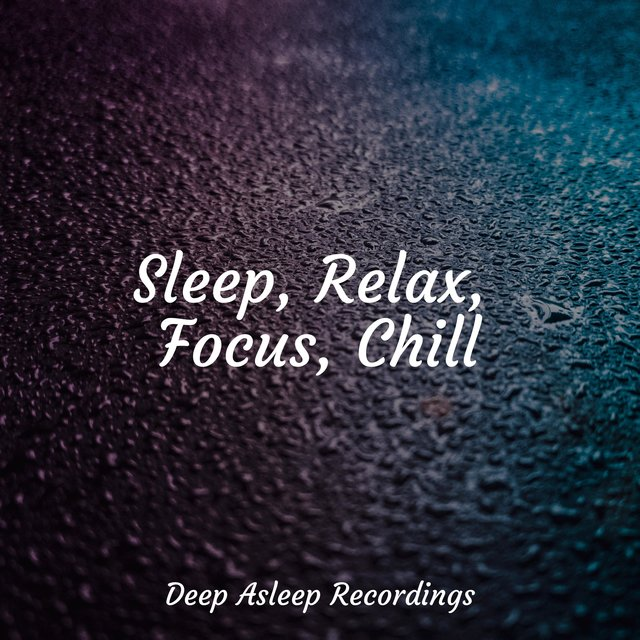 Sleep, Relax, Focus, Chill