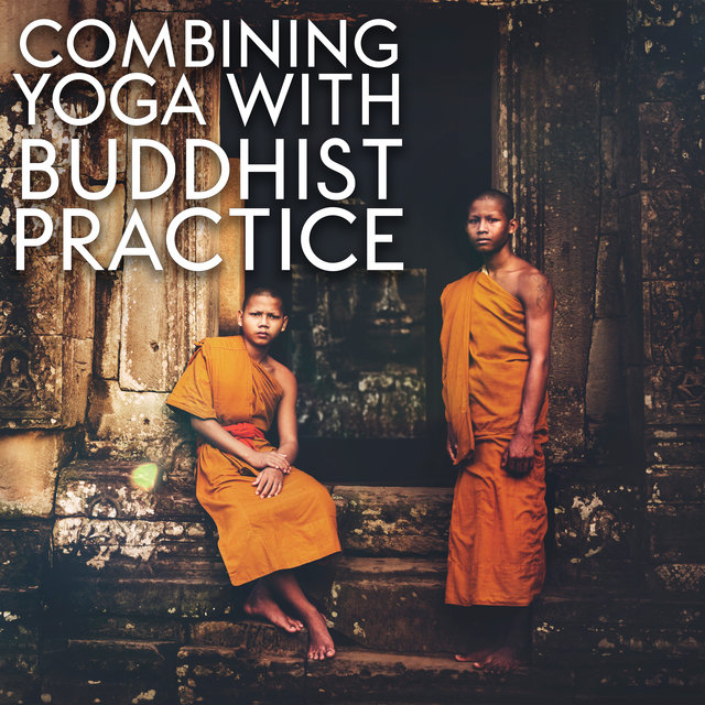 Combining Yoga with Buddhist Practice