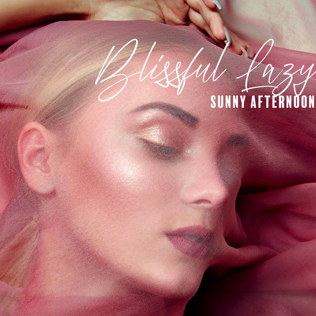 Blissful Lazy Sunny Afternoon – Chill Out Music After Hours, Relax on the Bed, Chillax Session