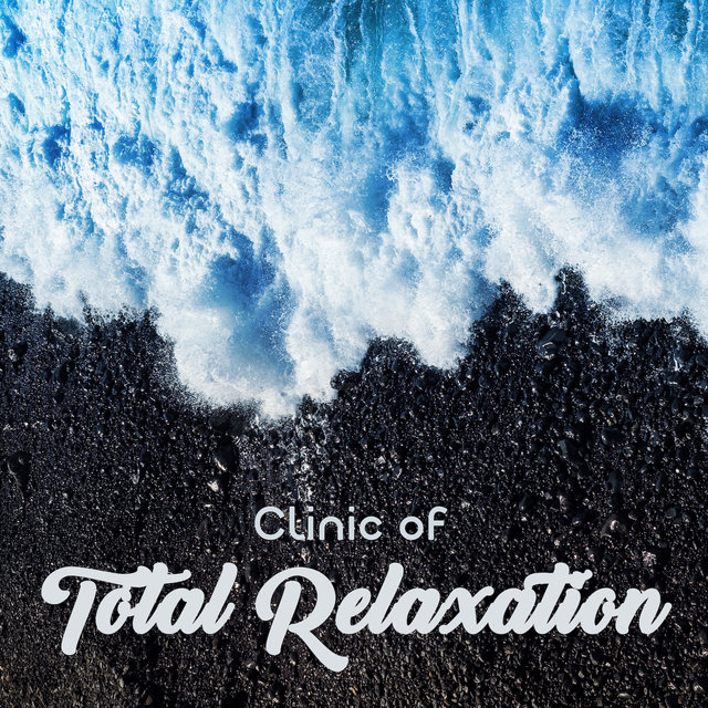 Clinic of Total Relaxation: 2019 New Age Music for Fight with Stress & Anxiety, Best Relaxation Soft Ambient Sounds, Cure Depression, Only Positive Thoughts