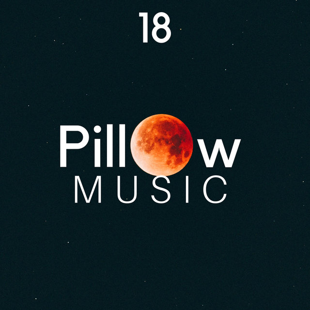 18 Pillow Music – Soothing Lullabies, Sleep Music for Deep Relaxation, Music for Babies