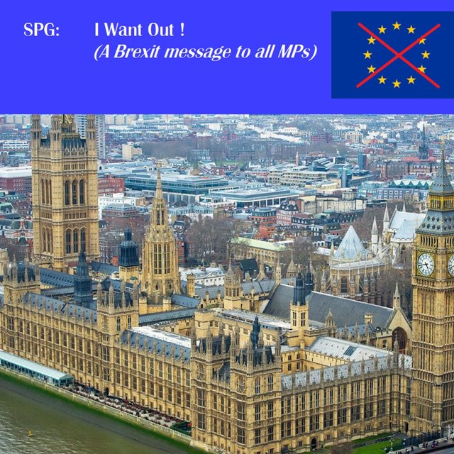 I Want Out ! (A Brexit Message to All MPs)