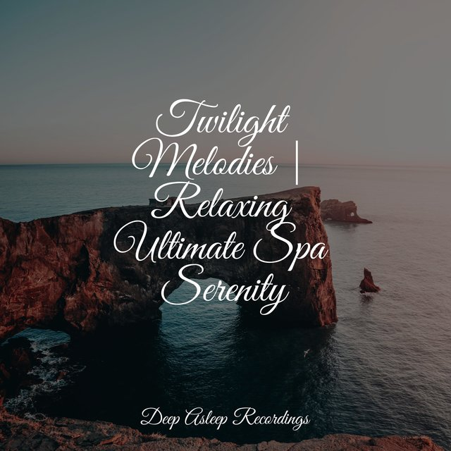 Twilight Melodies | Relaxing Ultimate Spa Serenity