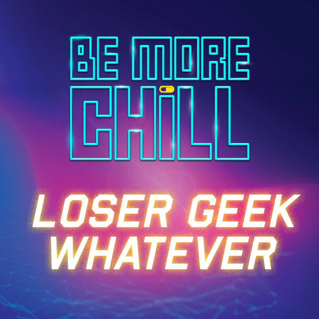 Loser Geek Whatever (from 'Be More Chill')