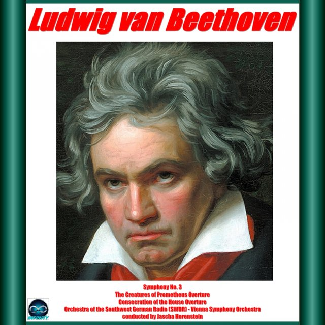 Beethoven: Symphony No. 3, The Creatures of Prometheus Overtur, Consecration of the House Overture