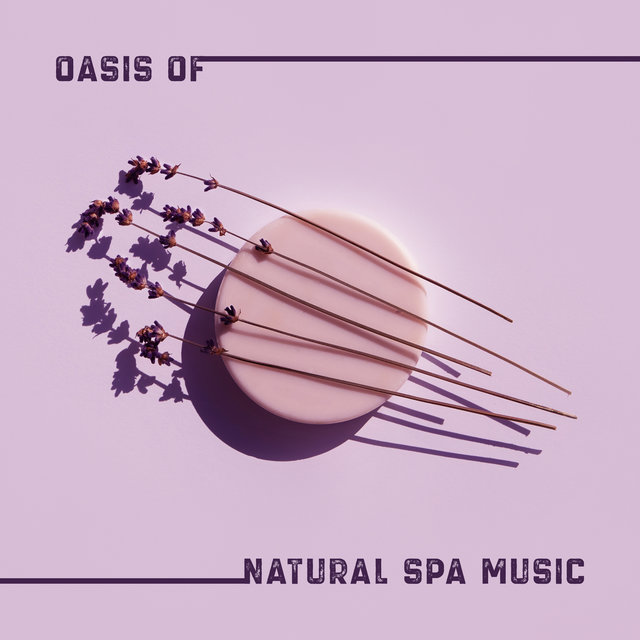 Oasis of Natural Spa Music – Relaxing Melodies for Beauty Treatments in Spa & Wellness Salons