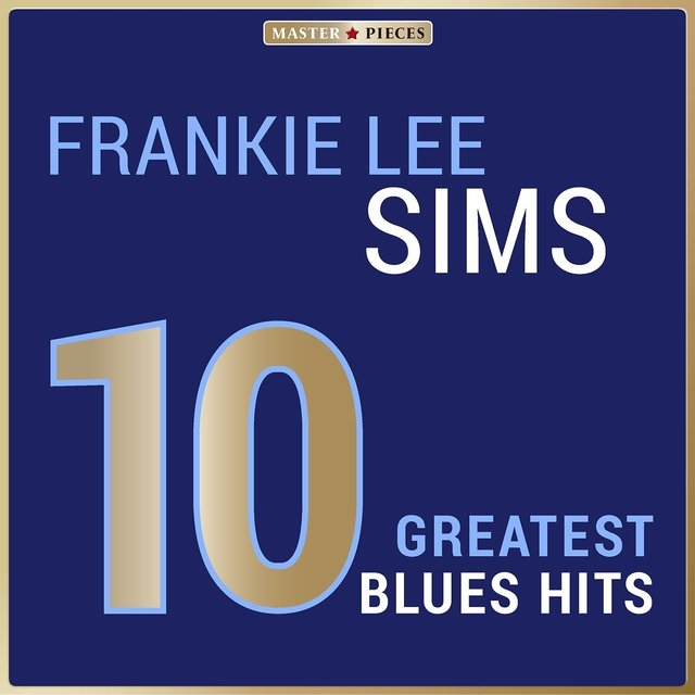 Masterpieces Presents Frankie Lee Sims: 10 Greatest Blues Hits