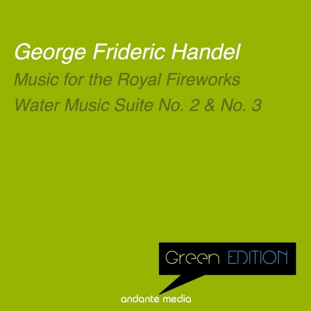 Green Edition - Handel: Music for the Royal Fireworks & Water Music, Suites Nos. 2 & 3