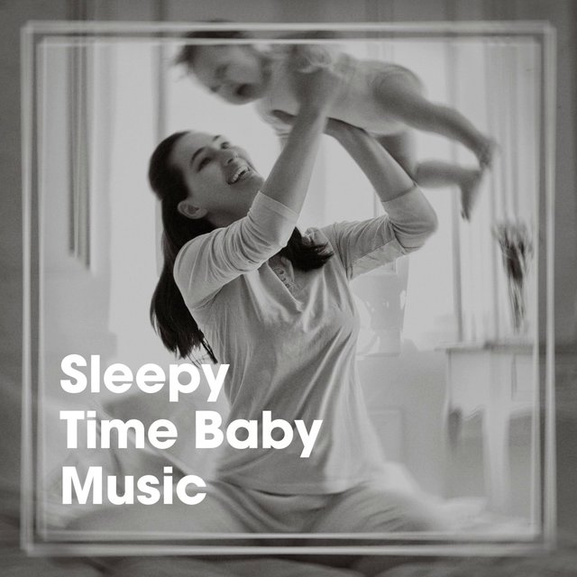 Sleepy Time Baby Music