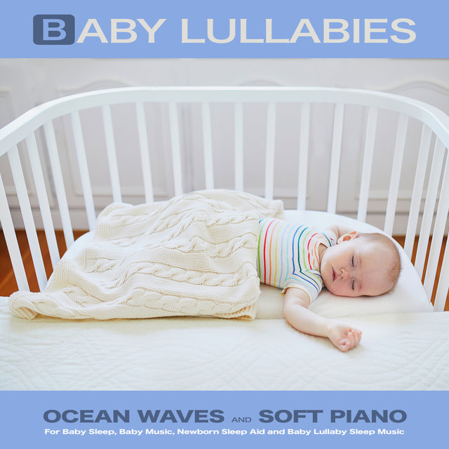 Baby Lullabies: Ocean Waves and Soft Piano For Baby Sleep, Baby Music, Newborn Sleep Aid and Baby Lullaby Sleep Music