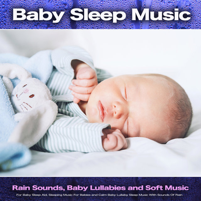 Baby Sleep Music: Rain Sounds, Baby Lullabies and Soft Music For Baby Sleep Aid, Sleeping Music For Babies and Calm Baby Lullaby Sleep Music With Sounds Of Rain