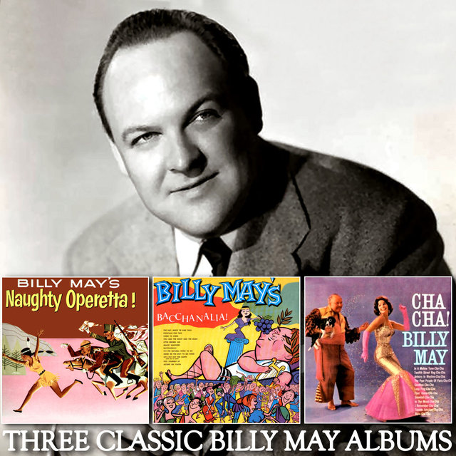 Three Classic Billy May Albums: Billy May's Naughty Operetta!/Billy May's Bacchanalia/Cha-Cha!