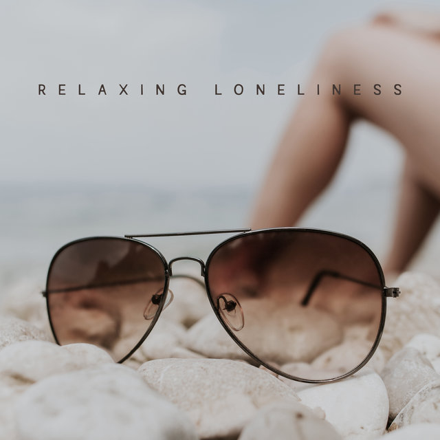 Relaxing Loneliness – Electro Chill Music for Total Chill