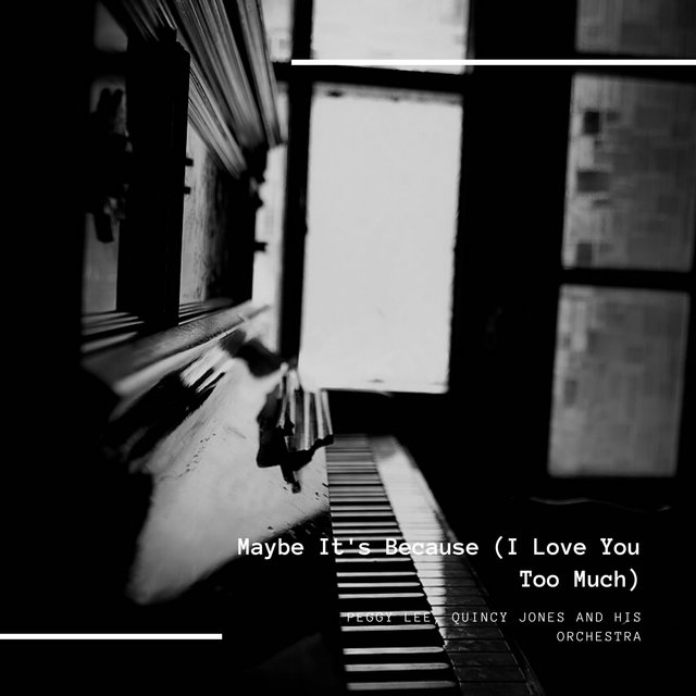 Maybe It's Because (I Love You Too Much)