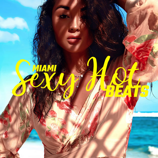 Miami Sexy Hot Beats - Chill Out Music 2020, Sexy Chill Out Zone, Summer Rhythms, Night Music, Rest, Beach Music, Cocktails Vibes