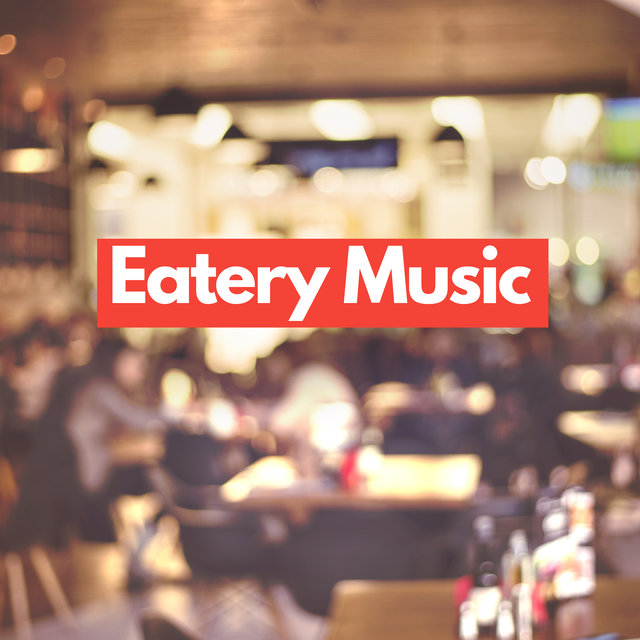 Eatery Music: Music for Restaurant, Bistro and Cafe