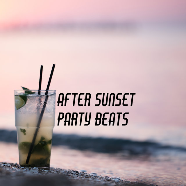 After Sunset Party Beats – Energetic Chillout Music Compilation, EDM, Wild Fun, Places and Faces, Here and Now, Forget about Problems, Tropical House