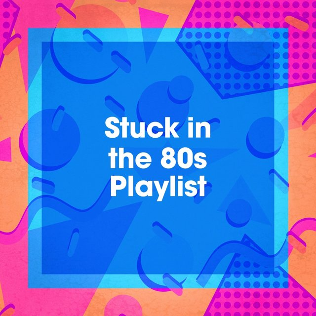 Stuck in the 80S Playlist