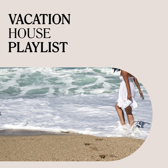 Vacation House Playlist