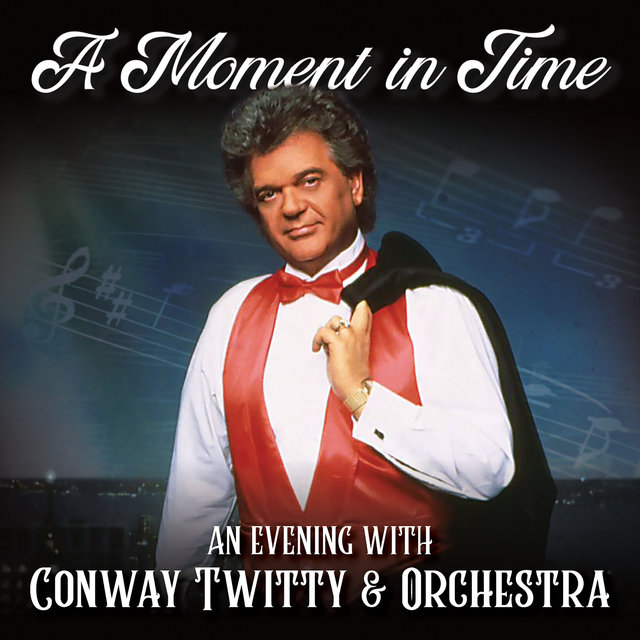 A Moment in Time: An Evening with Conway Twitty & Orchestra (Live)