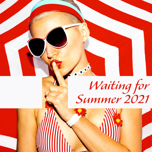 Waiting for Summer 2021 – Hot Party Chillout Hits Straight from Ibiza