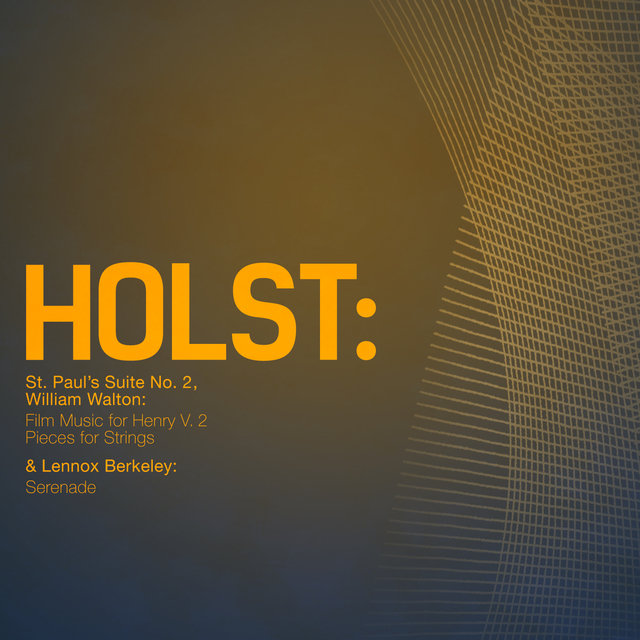 Holst: St. Paul's Suite No. 2, William Walton: Film Music for Henry V. 2 Pieces for Strings & Lennox Berkeley: Serenade