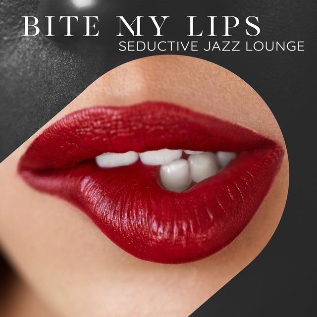 Bite My Lips (Seductive Jazz Lounge, Sensual Saxophone, Candlelight Date, Deep Feelings)
