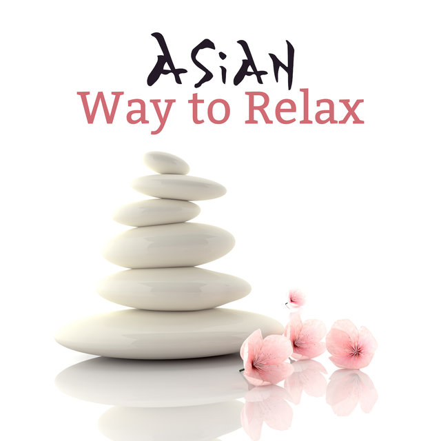 Asian Way to Relax: Asian Themed Music for Spa Relaxation, Pain Relieving Massage, Rest, Tranquillity and Sleep