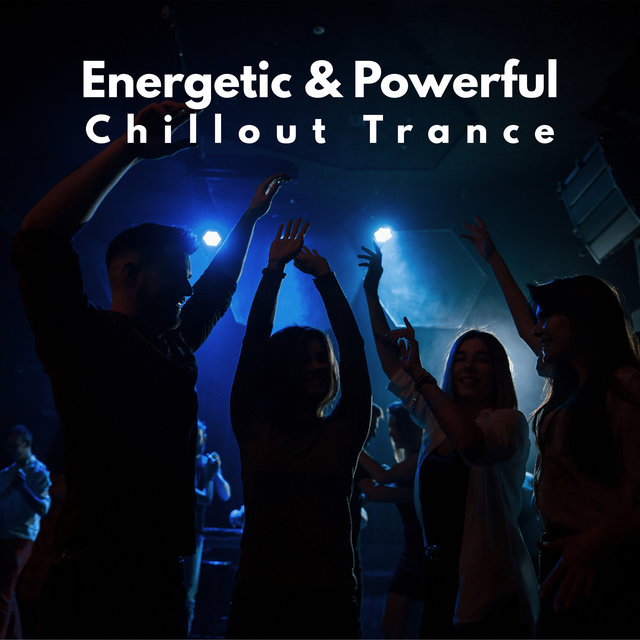 Energetic & Powerful Chillout Trance