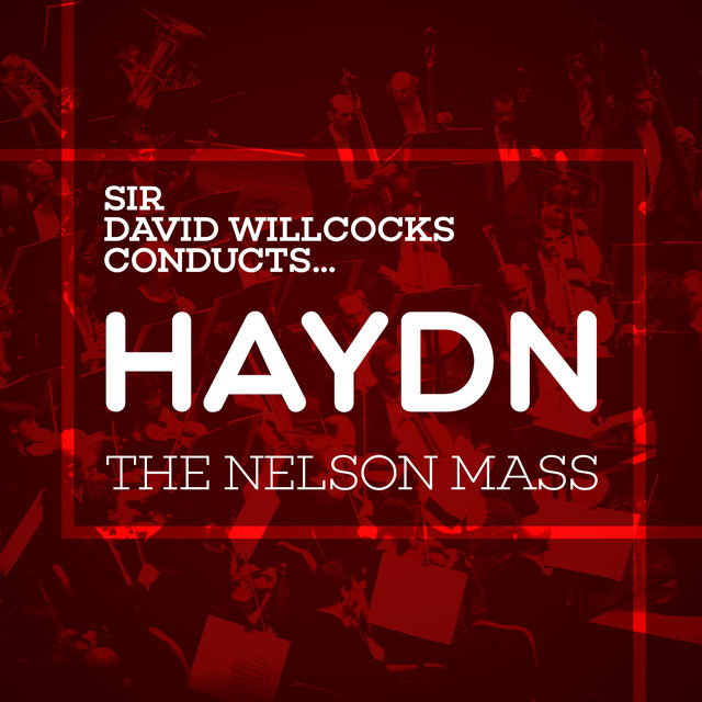 Sir David Willcocks Conducts... Haydn: The Nelson Mass
