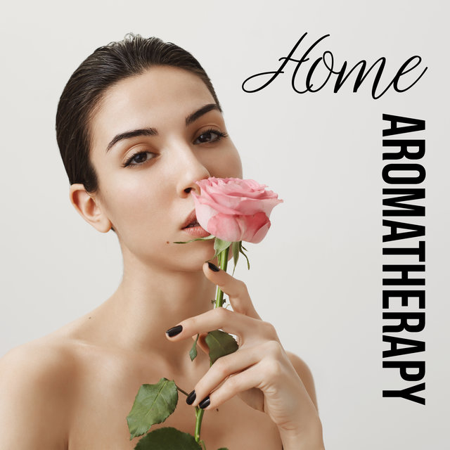 Home Aromatherapy - Instrumental Nature Songs for Spa, Massage & Beauty Treatments at Home