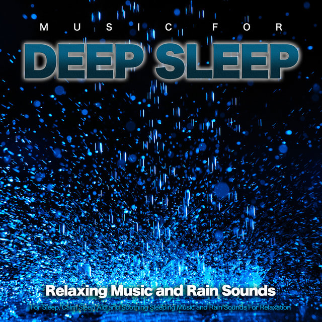 Music For Deep Sleep: Relaxing Music and Rain Sounds For Sleep, Calm Sleep Aid and Soothing Sleeping Music and Rain Sounds For Relaxation