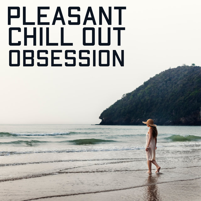 Pleasant Chill Out Obsession – Relaxing Music Mix