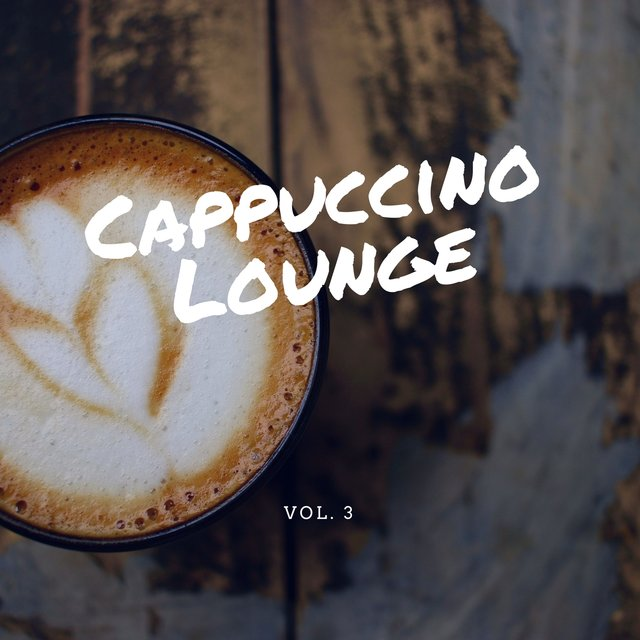 Cappuccino Lounge, Vol. 3 (Relaxed Coffee Tunes)