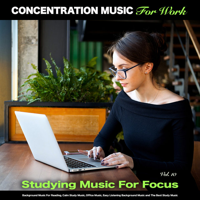 Concentration Music For Work: Studying Music for Focus, Background Music For Reading, Calm Study Music, Office Music, Easy Listening Background Music and The Best Study Music, Vol. 10