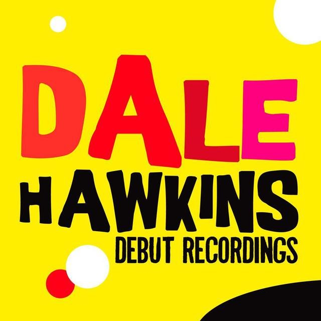 Dale Hawkins: Debut Recordings